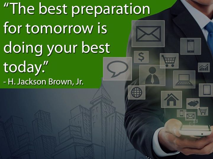 "The Best Preparation For Tomorrow Is Doing Your Best Today: ""The Best Preparation For Tomorrow Is Doing Your Best"